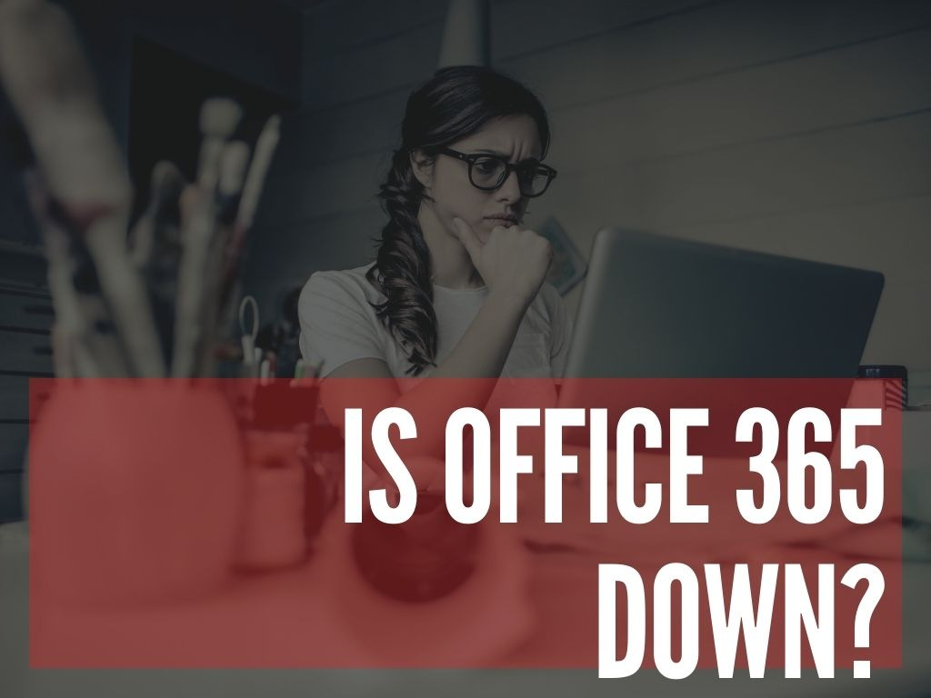 Is Microsoft Office 365 Down Today Microsoft 365 Atwork